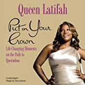 Put on Your Crown: Life-Changing Moments on the Path to Queendom | [Queen Latifah]
