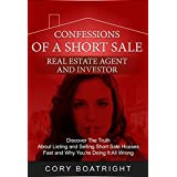Short Sale: Confessions of a Short Sale Real Estate Agent and Investor: Discover the Truth About Listing and Selling Short Sale Houses Fast and Why You're Doing It All Wrong ~ Cory Boatright