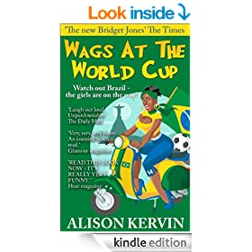 Wags At The World Cup: Watch out Brazil...the girls are on the way!! (Crazy, funny Wags books series Book 3)