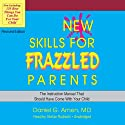 New Skills for Frazzled Parents, Revised Edition: The Instruction Manual That Should Have Come with Your Child (       UNABRIDGED) by Daniel G. Amen Narrated by Stefan Rudnicki
