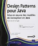 Design Patterns pour Java - Mise en oeuvre des mod�les de conception en Java : Exercices et corrig�s