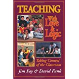 Teaching with Love & Logic: Taking Control of the Classroom ~ Jim Fay