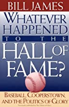 Whatever Happened to the Hall of Fame Baseball Cooperstown and the Politics of Glory