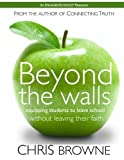 img - for Beyond The Walls: Participant Workbook: Equipping students to leave school without leaving their faith. (Beyond The Walls: Equipping students to leave school without leaving their faith) book / textbook / text book