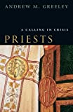 Priests: A Calling in Crisis (0226306453) by Greeley, Andrew M.