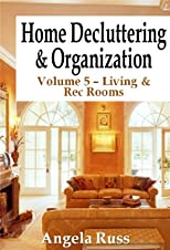 Home Decluttering and Organization - Volume 5: Living & Rec Rooms