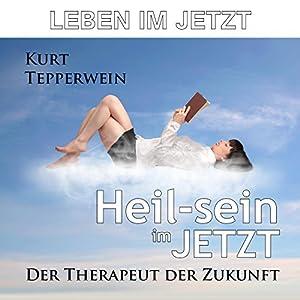 Leben im Jetzt - Heil-sein im Jetzt Hörbuch