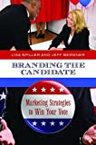 img - for Branding the Candidate: Marketing Strategies to Win Your Vote (Praeger Series in Political Communication) by Don E. Schultz (Foreword), Lisa Spiller (15-Jul-2011) Hardcover book / textbook / text book