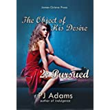 The Object of His Desire 2: Pursued (erotic romance with a billionaire alpha male)by PJ Adams