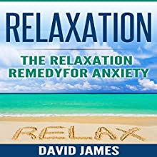 Relaxation: The Relaxation Remedy for Anxiety Audiobook by David James Narrated by Joseph Hahle