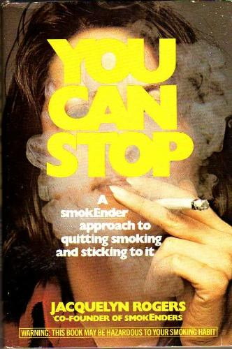 You can stop: A smokEnder approach to quitting smoking and sticking to it Jacquelyn Rogers