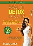 Beauty Detox Foods: Entdecken Sie die Top-50-Beauty-Foods, die Ihren K�rper ver�ndern und Ihre wahre Sch�nheit offenbaren. Kochbuch mit 85 Rezepten. (German Edition)