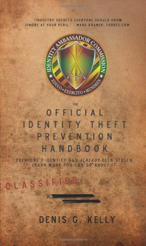 The Official Identity Theft Prevention Handbook: Everyone's Identity Has Already Been Stolen - Learn What You Can Do About It