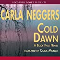 Cold Dawn: A Black Falls Novel Audiobook by Carla Neggers Narrated by Carol Monda