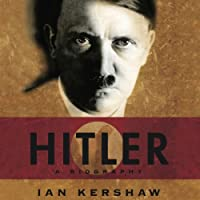 Hitler: A Biography (       UNABRIDGED) by Ian Kershaw Narrated by Alan Robertson