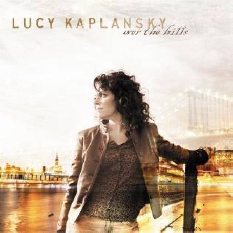 Lucy Kaplansky - Over the Hills - Lyrics2You