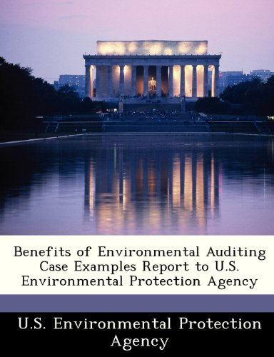 Benefits of Environmental Auditing Case Examples Report to U.S. Environmental Protection Agency