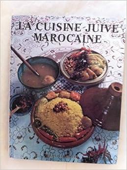 La cuisine juive marocaine french edition rivka levy for Cuisine juive marocaine