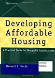 img - for Developing Affordable Housing: A Practical Guide for Nonprofit Organizations (Wiley Nonprofit Law, Finance and Management Series) book / textbook / text book
