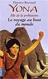 echange, troc Florence Reynaud - Yona fille de la préhistoire, Tome 8 : Le voyage au bout du monde