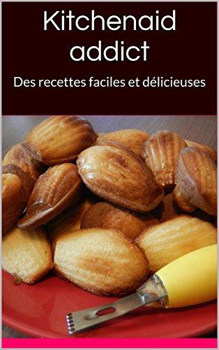 kitchenaid-addict-des-recettes-faciles-et-delicieuses