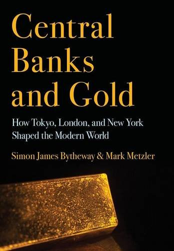 central-banks-and-gold-how-tokyo-london-and-new-york-shaped-the-modern-world