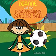 Dianne and the Disappearing Soccer Ball (       UNABRIDGED) by Jupiter Kids Narrated by Misty Menees