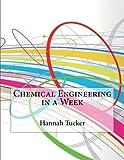 Chemical Engineering in a Week