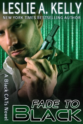 FADE TO BLACK - Thrilling Romantic Suspense - Book 1 of the BLACK CATS Series by Leslie A. Kelly