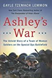 Ashleys War: The Untold Story of a Team of Women Soldiers on the Special Ops Battlefield