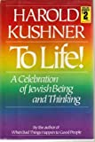 To Life!: A Celebration of Jewish Being and Thinking (0316507350) by Harold S. Kushner