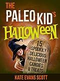 The Paleo Kids Halloween: 15 Spookily Delicious Halloween Candies & Treats (Primal Gluten Free Kids Cookbook)