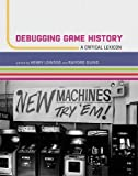 img - for Debugging Game History: A Critical Lexicon (Game Histories) book / textbook / text book