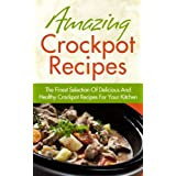 Amazing Crockpot Recipes - The Finest Selection Of Delicious And Healthy Crockpot Recipes For Your Kitchen (Crockpot Recipes, Healthy Crockpot Recipes) ~ Jessica Smith