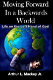 img - for Moving Forward In A Backwards World: Life On The Left Hand of God book / textbook / text book