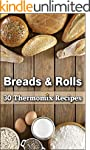 Breads & Rolls: 30 Magnificent Thermo...