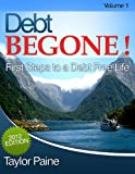 img - for Debt BEGONE! - First Steps to a Debt Free Life book / textbook / text book