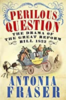 Perilous Question: The Drama of the Great Reform Bill 1832