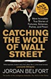 Book - Catching the Wolf of Wall Street: More Incredible True Stories of Fortunes, Schemes, Parties, and Prison