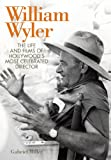 William Wyler: The Life and Films of Hollywood's Most Celebrated Director (Screen Classics)