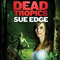 Dead Tropics (       UNABRIDGED) by Sue Edge Narrated by Cynthia Barrett