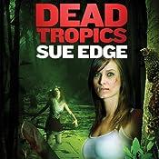 Dead Tropics | [Sue Edge]