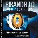 Así es si así os parece [(Right You Are - If You Think You Are)] | Luigi Pirandello