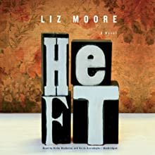 Heft (       UNABRIDGED) by Liz Moore Narrated by Kirby Heyborne, Keith Szarabajka