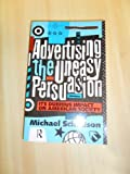 img - for Advertising, the Uneasy Persuasion: Its Dubious Impact on American Society (Communication and Society) book / textbook / text book