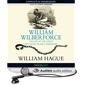 William Wilberforce: Life of the Great Anti-Slave-Trade Campaigner (Unabridged)