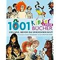1001 Kinder- und Jugendb�cher - Lies uns, bevor Du erwachsen bist!: Ausgew�hlt und vorgestellt von 102 internationalen Rezensenten