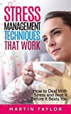 Stress Management Techniques That Work: How to Deal With Stress and Beat it Before it Beats You
