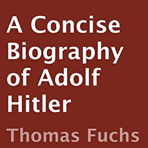 A Concise Biography of Adolf Hitler Audiobook