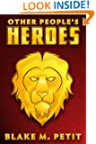 Other People's Heroes (Heroes of Siegel City Book 1)